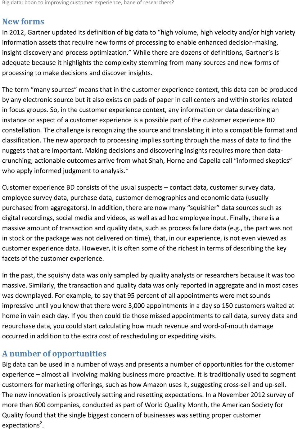 While there are dozens of definitions, Gartner s is adequate because it highlights the complexity stemming from many sources and new forms of processing to make decisions and discover insights.
