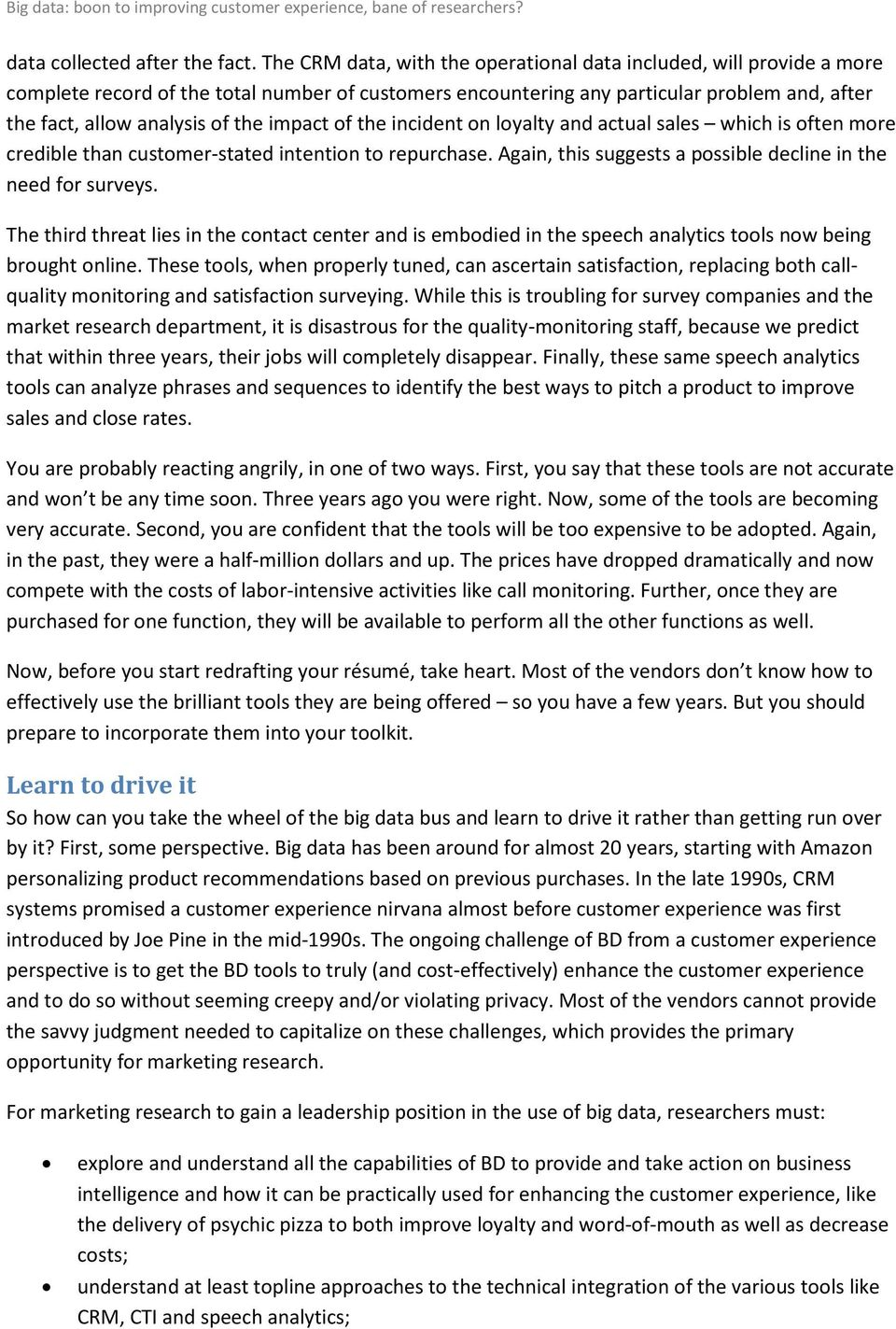 impact of the incident on loyalty and actual sales which is often more credible than customer-stated intention to repurchase. Again, this suggests a possible decline in the need for surveys.