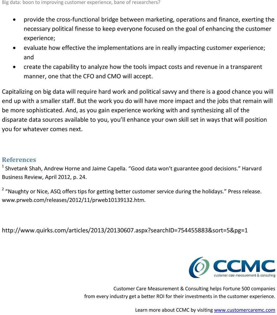the CFO and CMO will accept. Capitalizing on big data will require hard work and political savvy and there is a good chance you will end up with a smaller staff.