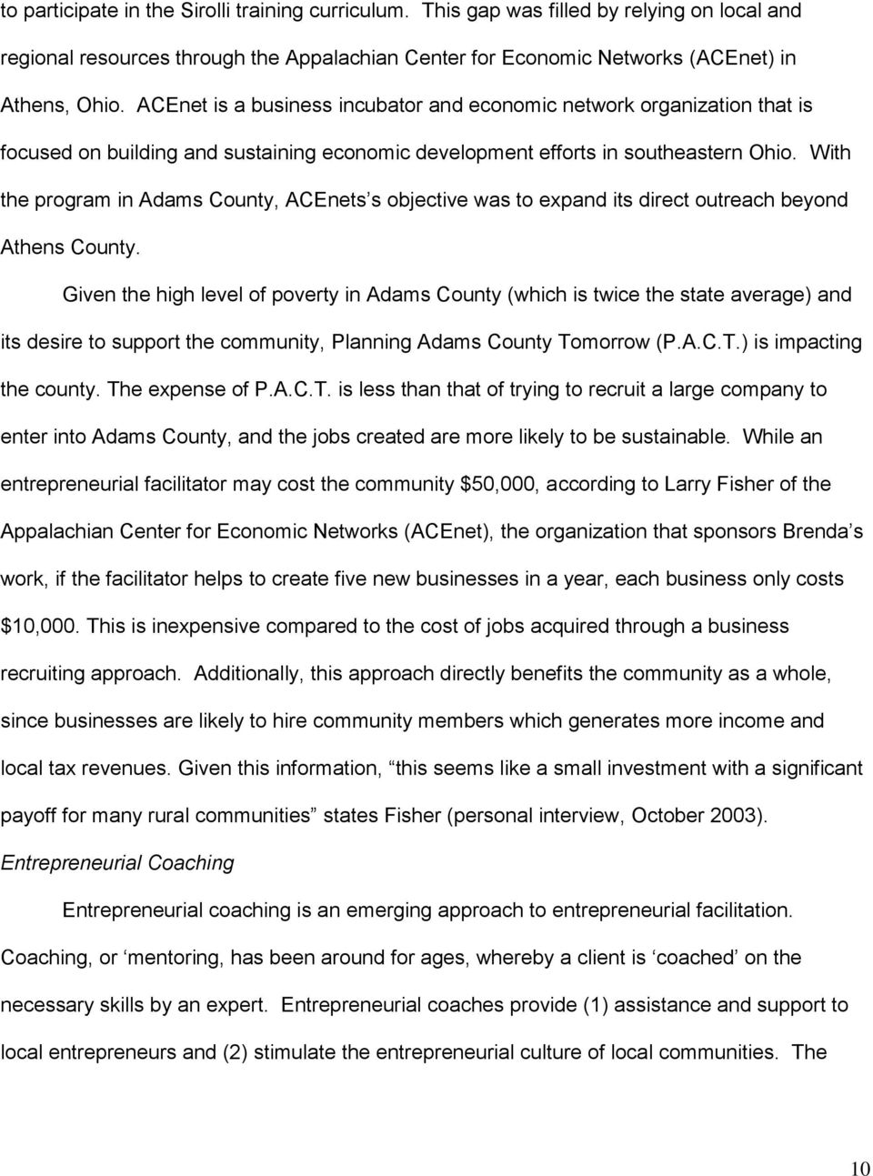 With the program in Adams County, ACEnets s objective was to expand its direct outreach beyond Athens County.
