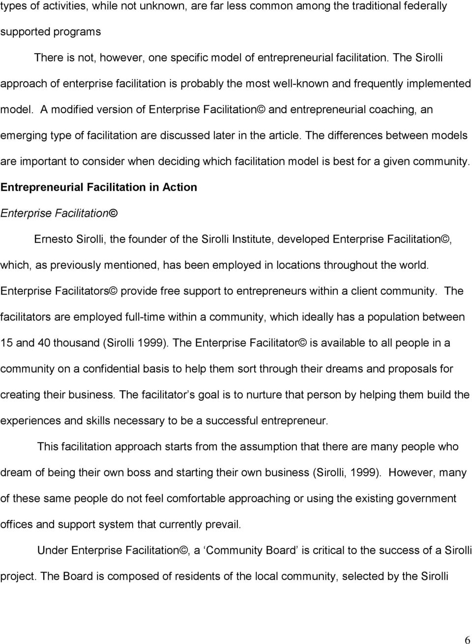 A modified version of Enterprise Facilitation and entrepreneurial coaching, an emerging type of facilitation are discussed later in the article.