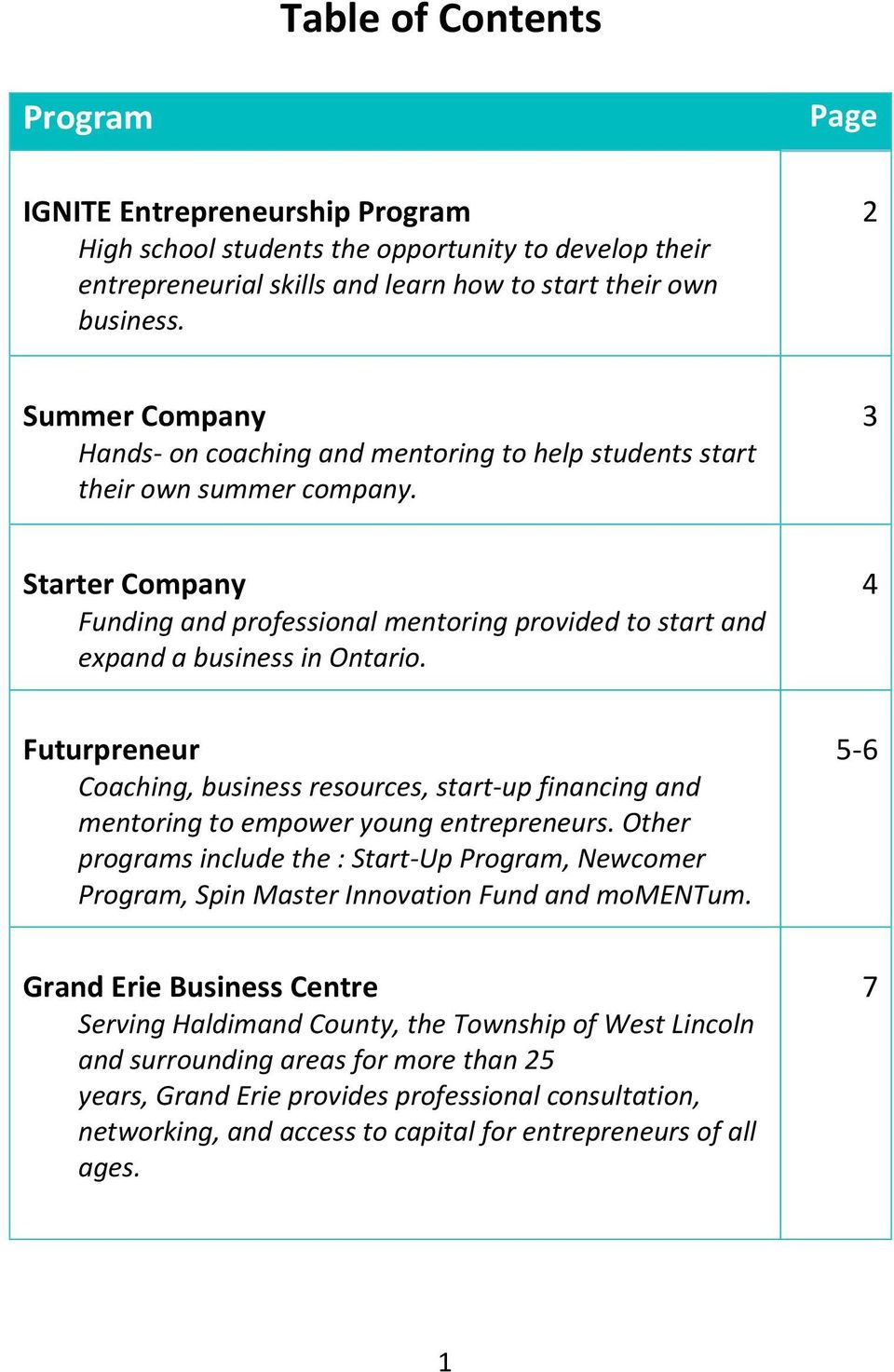 3 Starter Company Funding and professional mentoring provided to start and expand a business in Ontario.