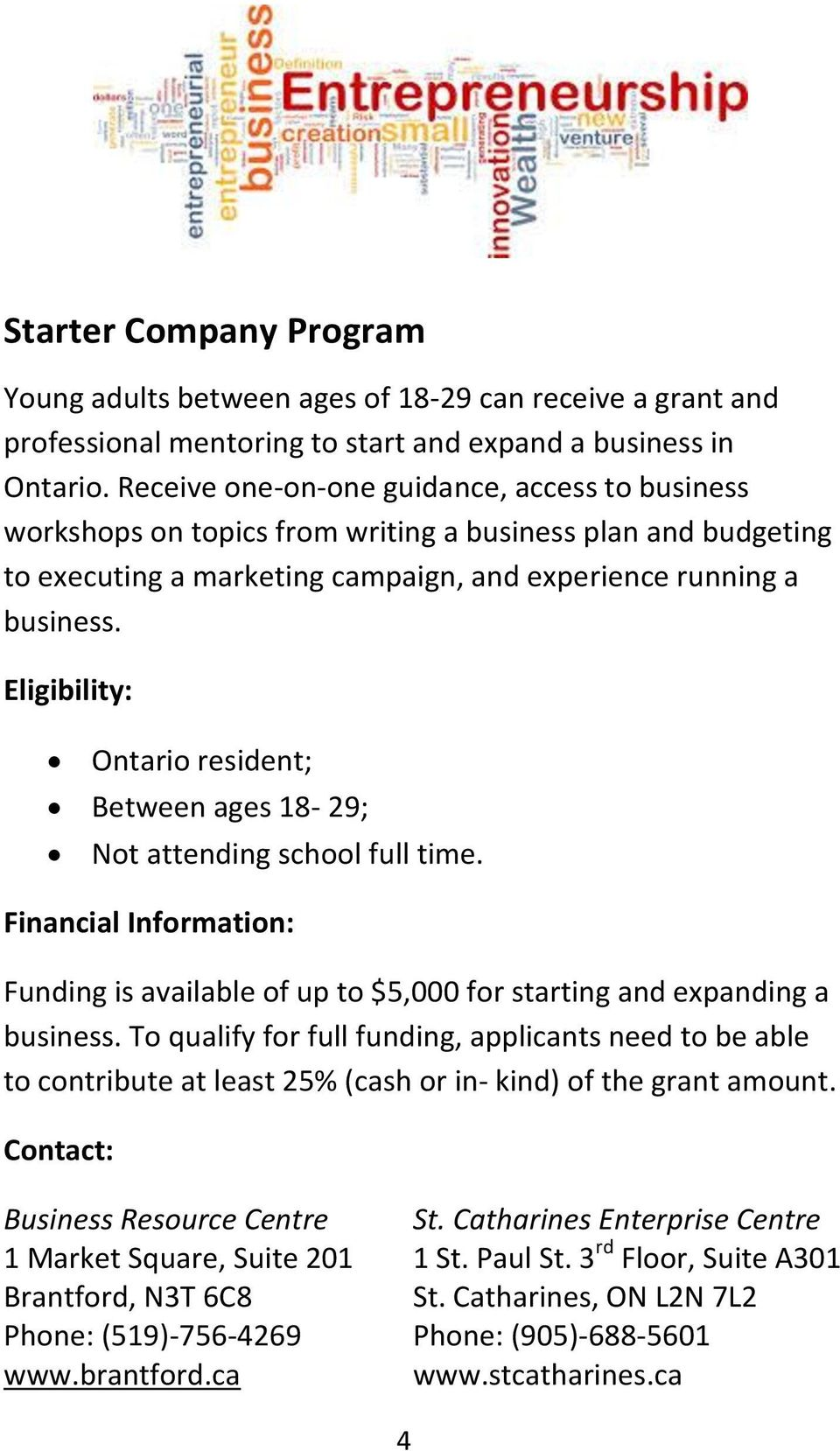 Eligibility: Ontario resident; Between ages 18-29; Not attending school full time. Financial Information: Funding is available of up to $5,000 for starting and expanding a business.