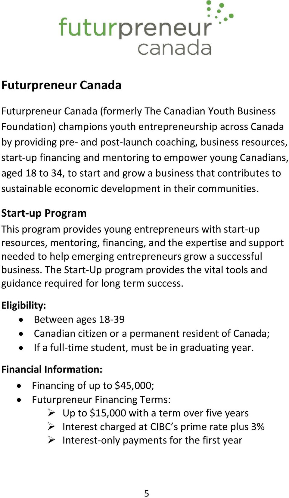 Start-up Program This program provides young entrepreneurs with start-up resources, mentoring, financing, and the expertise and support needed to help emerging entrepreneurs grow a successful