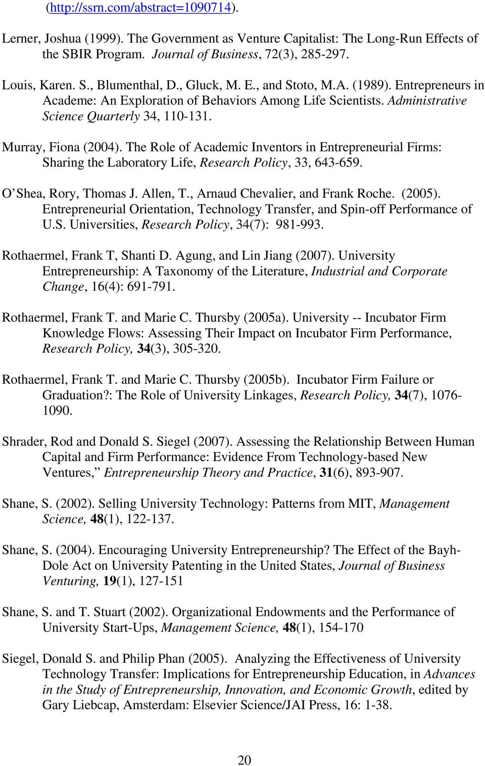 The Role of Academic Inventors in Entrepreneurial Firms: Sharing the Laboratory Life, Research Policy, 33, 643-659. O Shea, Rory, Thomas J. Allen, T., Arnaud Chevalier, and Frank Roche. (2005).