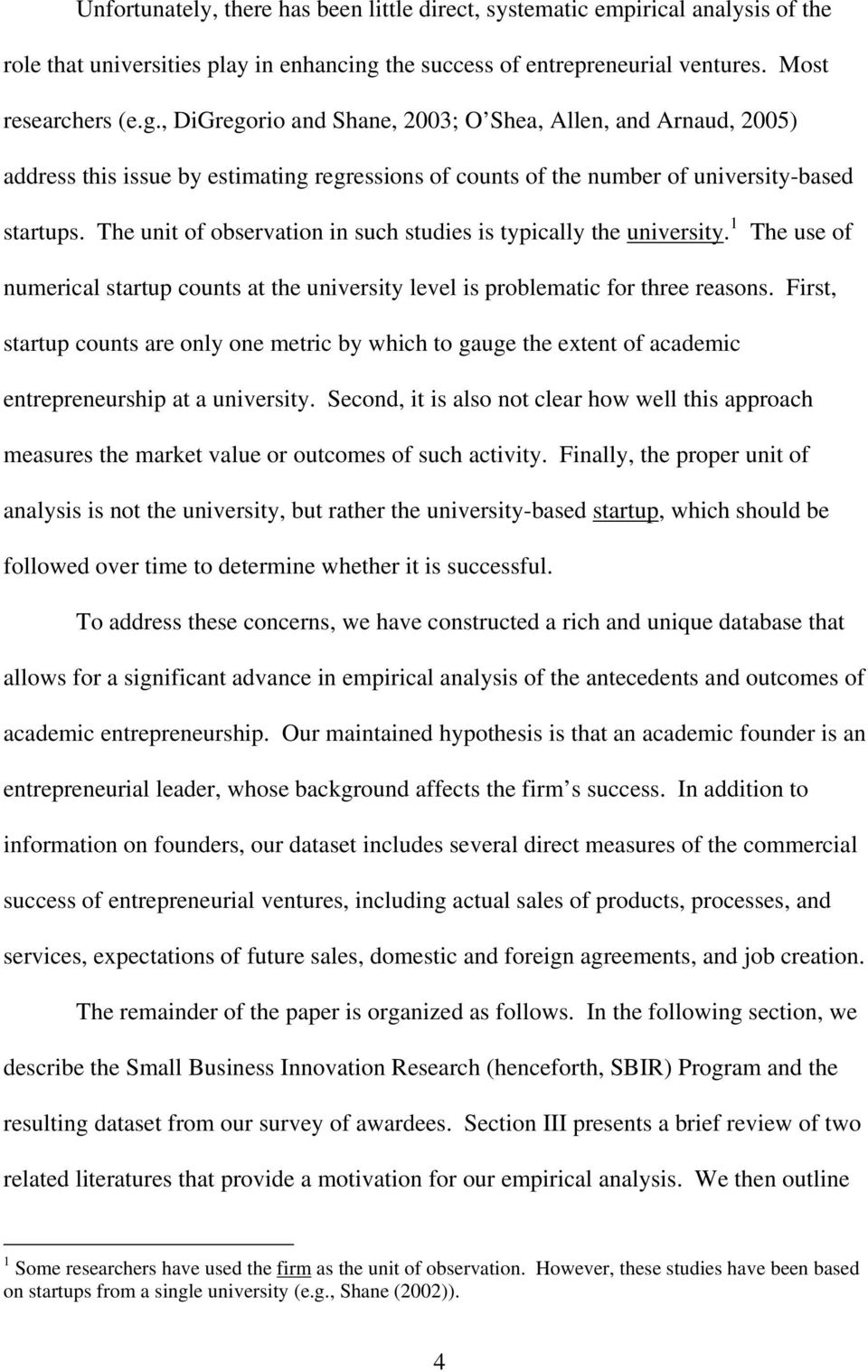 , DiGregorio and Shane, 2003; O Shea, Allen, and Arnaud, 2005) address this issue by estimating regressions of counts of the number of university-based startups.