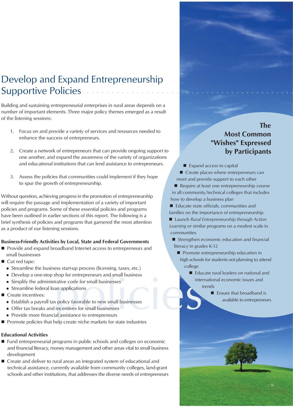 Create a network of entrepreneurs that can provide ongoing support to one another, and expand the awareness of the variety of organizations and educational institutions that can lend assistance to