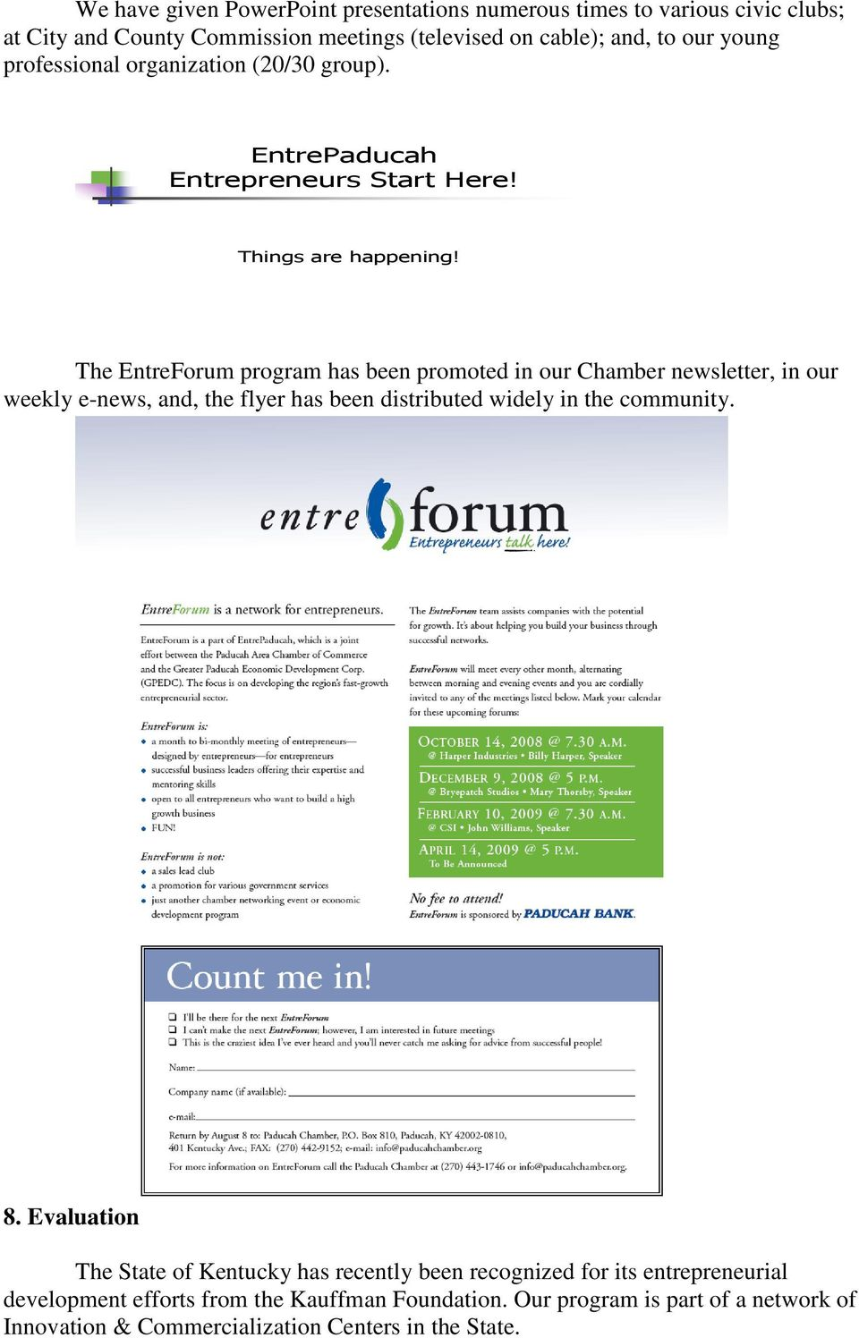 The EntreForum program has been promoted in our Chamber newsletter, in our weekly e-news, and, the flyer has been distributed widely in the community. 8.
