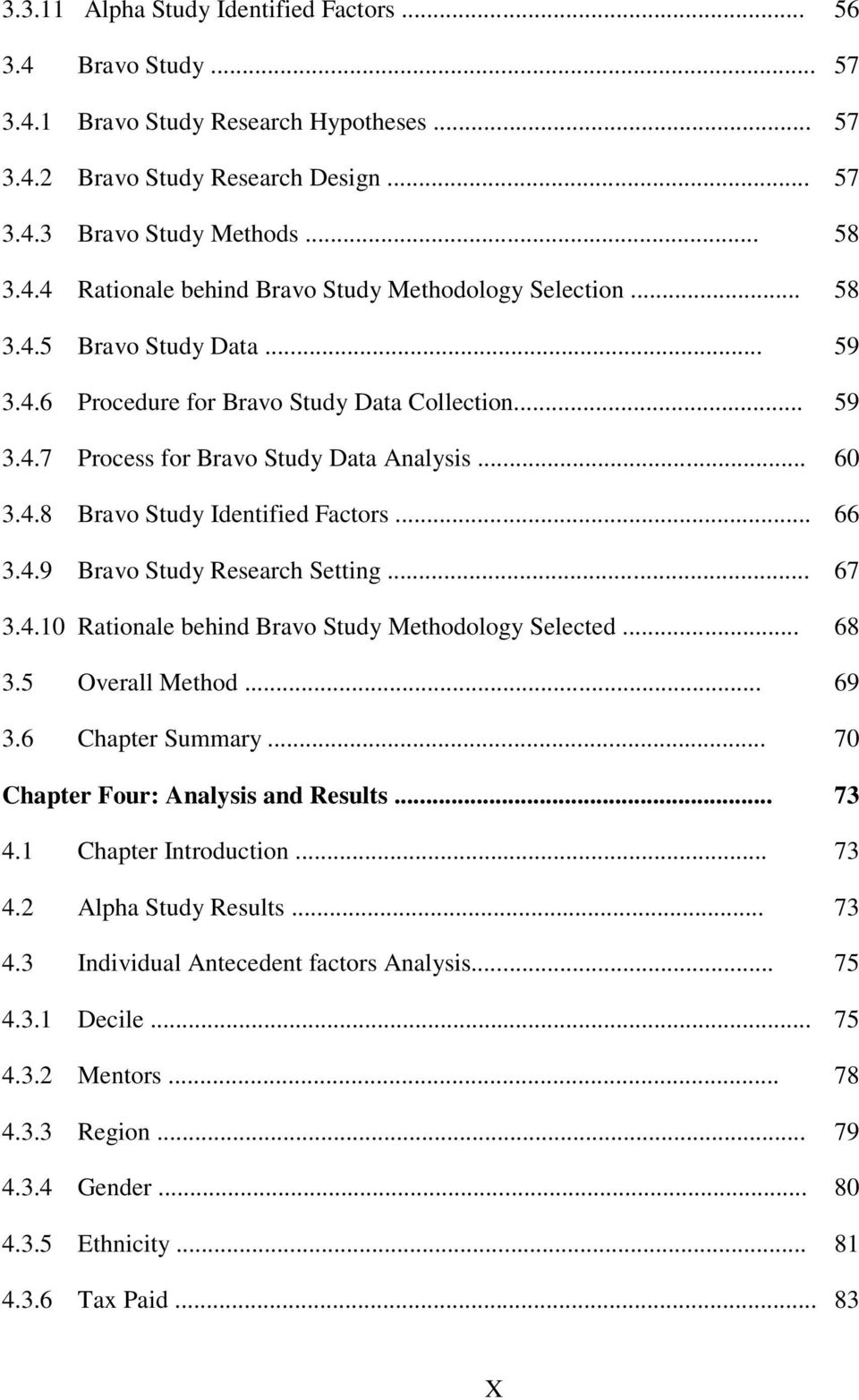 .. 67 3.4.10 Rationale behind Bravo Study Methodology Selected... 68 3.5 Overall Method... 69 3.6 Chapter Summary... 70 Chapter Four: Analysis and Results... 73 4.1 Chapter Introduction... 73 4.2 Alpha Study Results.