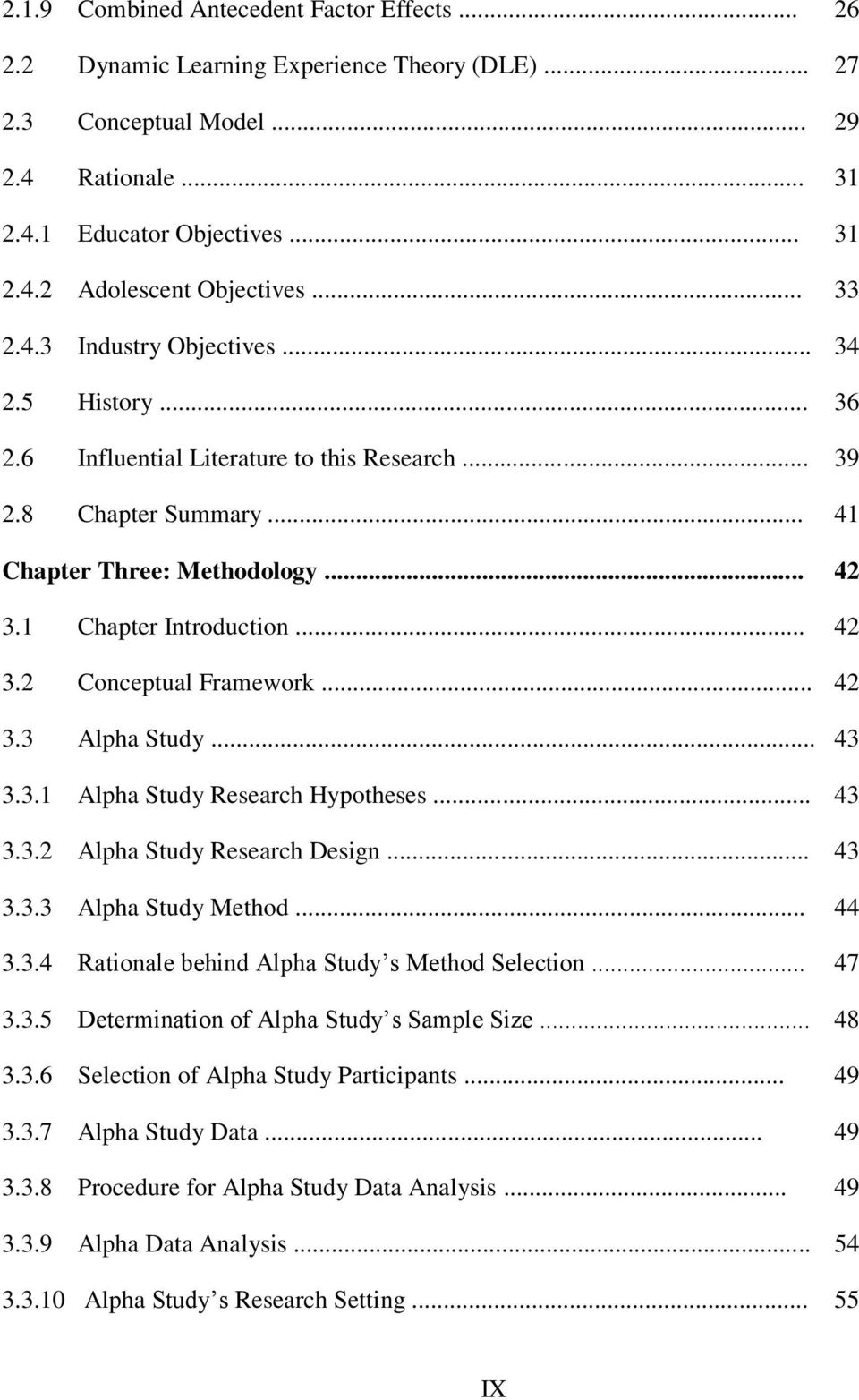 .. 42 3.3 Alpha Study... 43 3.3.1 Alpha Study Research Hypotheses... 43 3.3.2 Alpha Study Research Design... 43 3.3.3 Alpha Study Method... 44 3.3.4 Rationale behind Alpha Study s Method Selection.
