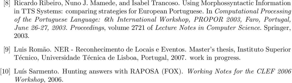 Proceedings, volume 2721 of Lecture Notes in Computer Science. Springer, 2003. [9] Luis Romão. NER - Reconhecimento de Locais e Eventos.