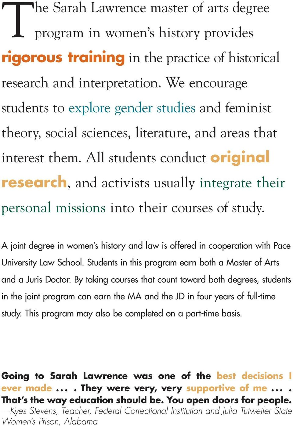All students conduct original research, and activists usually integrate their personal missions into their courses of study.