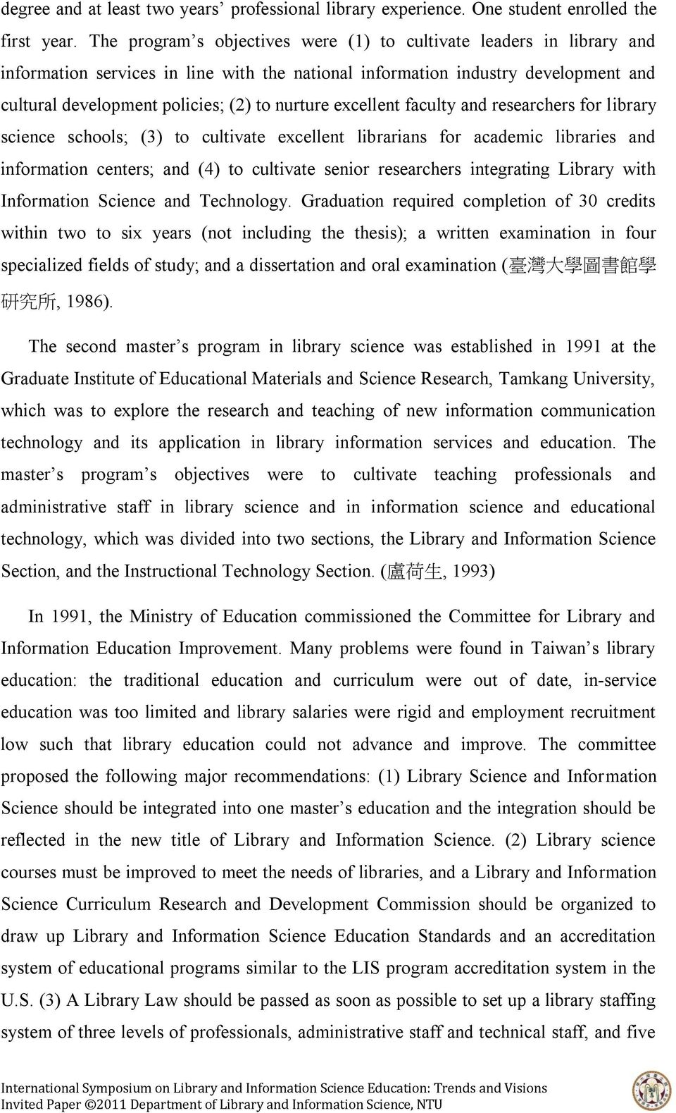 excellent faculty and researchers for library science schools; (3) to cultivate excellent librarians for academic libraries and information centers; and (4) to cultivate senior researchers