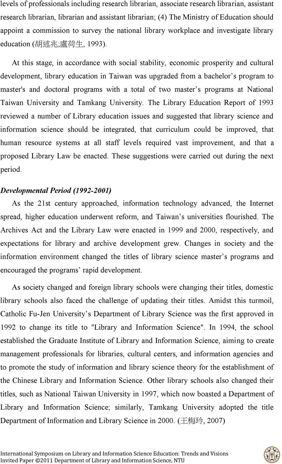 At this stage, in accordance with social stability, economic prosperity and cultural development, library education in Taiwan was upgraded from a bachelor s program to master's and doctoral programs