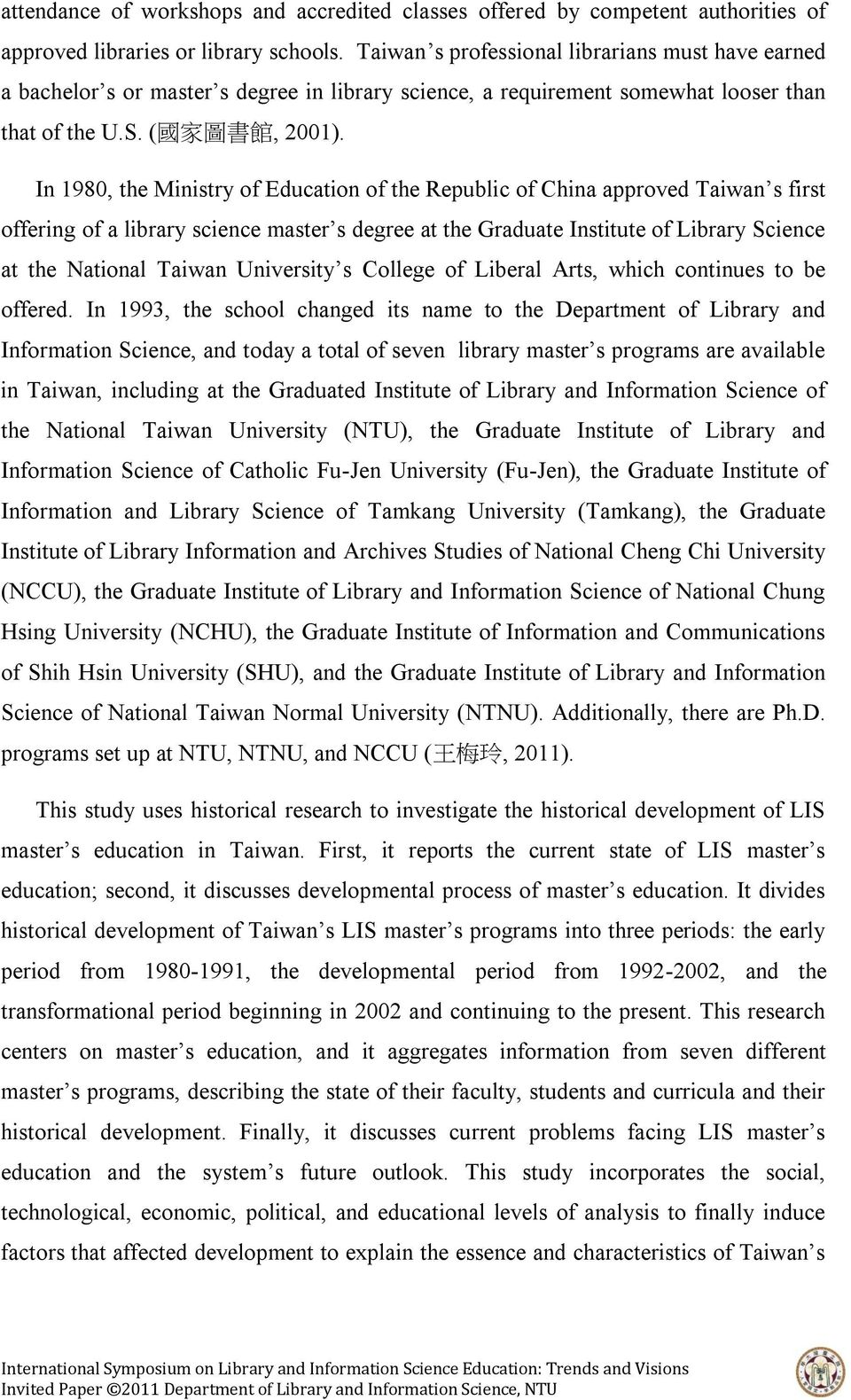 In 1980, the Ministry of Education of the Republic of China approved Taiwan s first offering of a library science master s degree at the Graduate Institute of Library Science at the National Taiwan