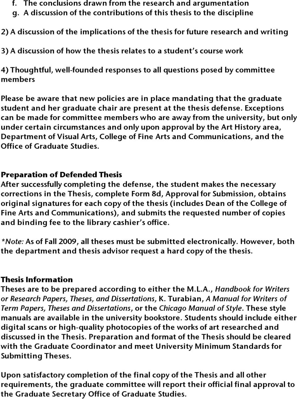 student s course work 4) Thoughtful, well-founded responses to all questions posed by committee members Please be aware that new policies are in place mandating that the graduate student and her