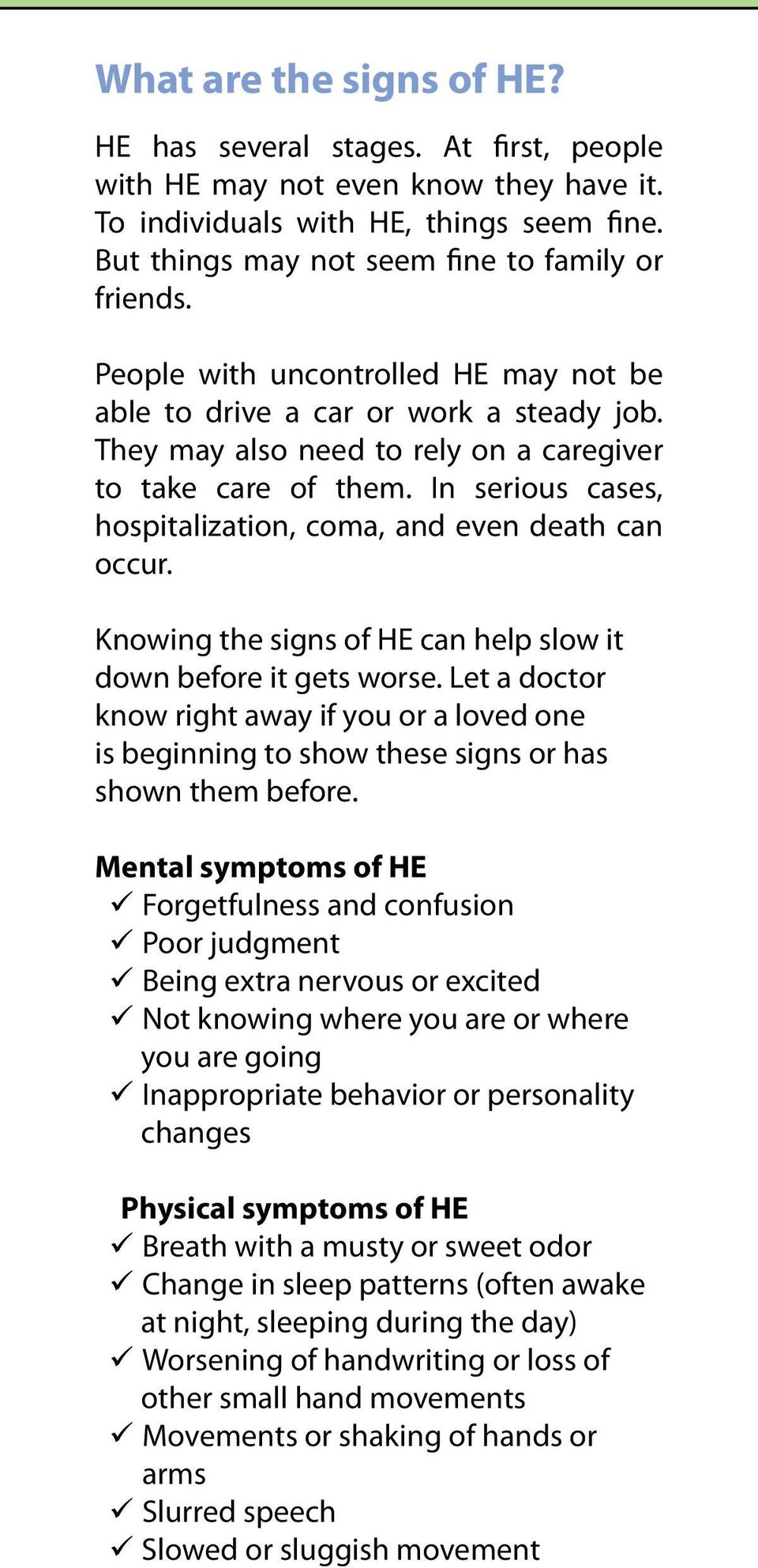 In serious cases, hospitalization, coma, and even death can occur. Knowing the signs of HE can help slow it down before it gets worse.