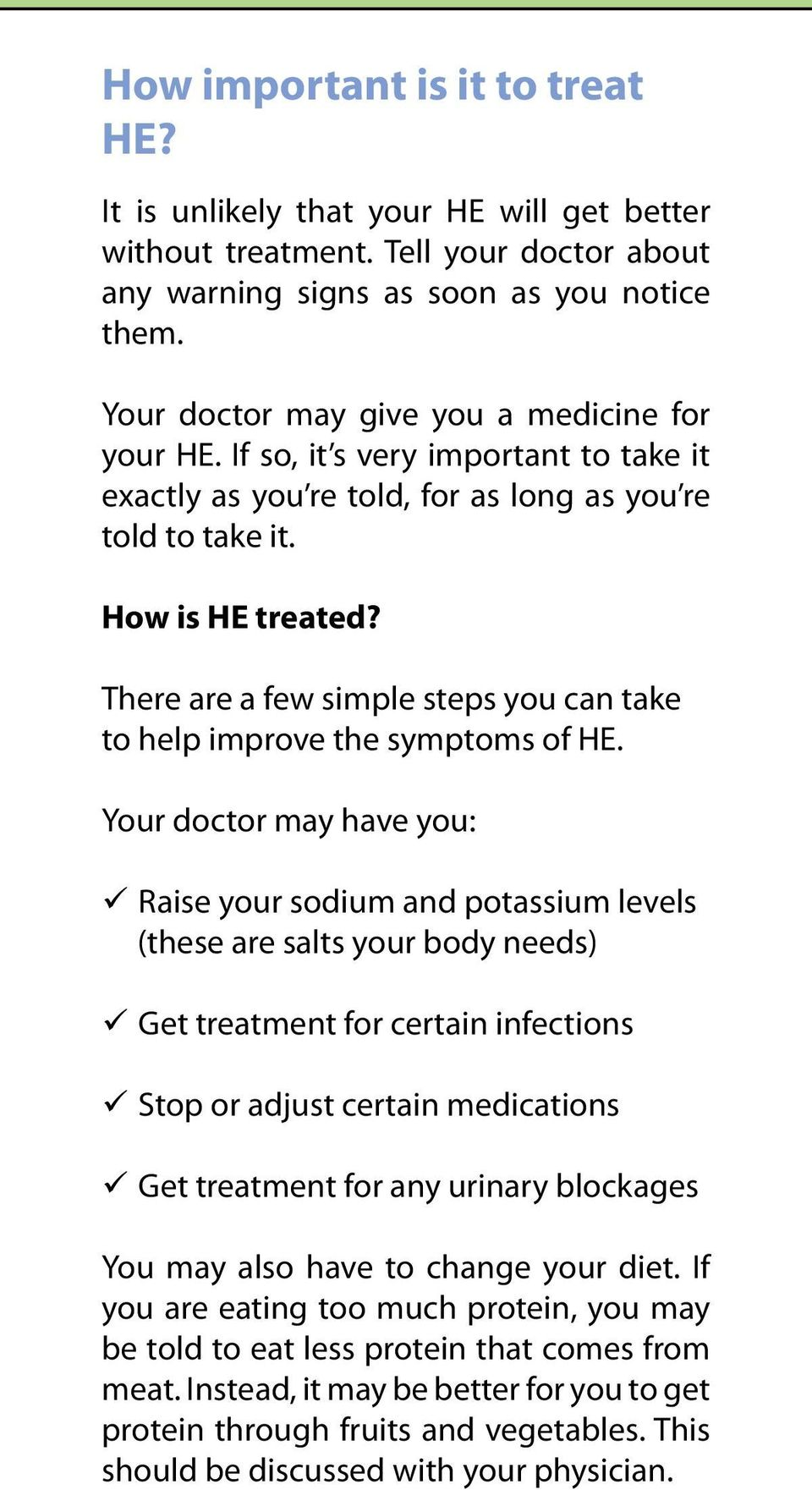 There are a few simple steps you can take to help improve the symptoms of HE.