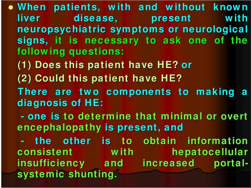 There are two components to making a diagnosis of HE: - one is to determine that minimal or overt encephalopathy is