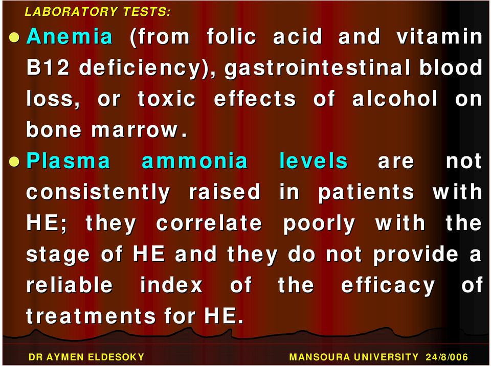 Plasma ammonia levels are not consistently raised in patients with HE; they correlate poorly