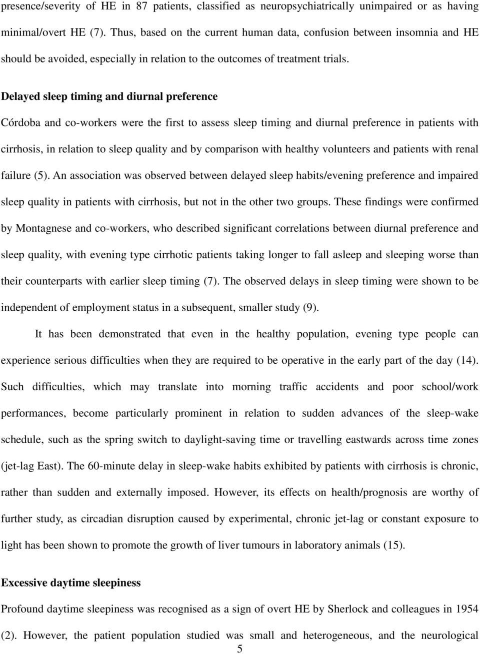 Delayed sleep timing and diurnal preference Córdoba and co-workers were the first to assess sleep timing and diurnal preference in patients with cirrhosis, in relation to sleep quality and by