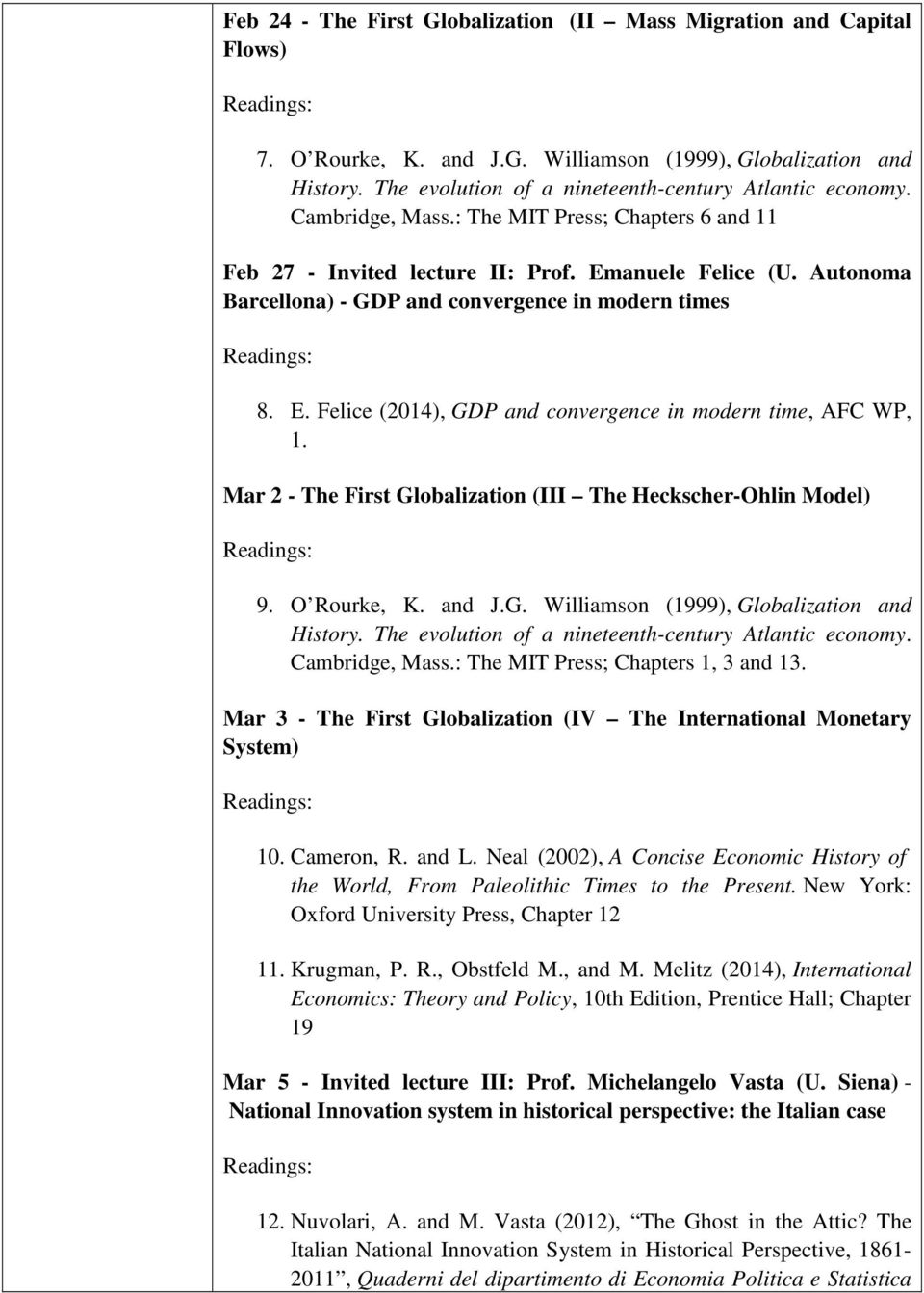 Mar 2 - The First Globalization (III The Heckscher-Ohlin Model) 9. O Rourke, K. and J.G. Williamson (1999), Globalization and Cambridge, Mass.: The MIT Press; Chapters 1, 3 and 13.
