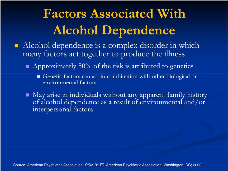 environmental factors May arise in individuals without any apparent family history of alcohol dependence as a result of environmental