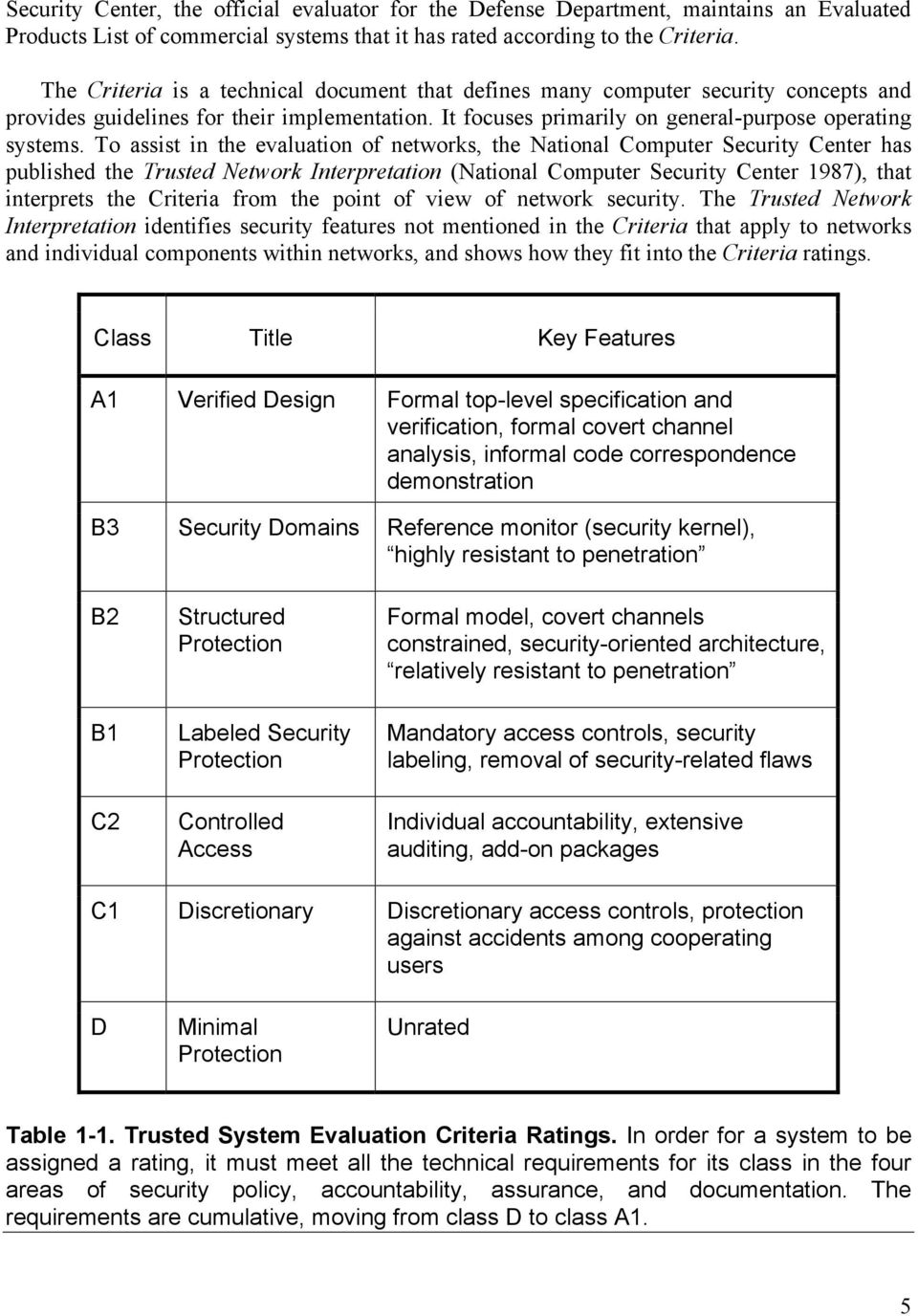 To assist in the evaluation of networks, the National Computer Security Center has published the Trusted Network Interpretation (National Computer Security Center 1987), that interprets the Criteria