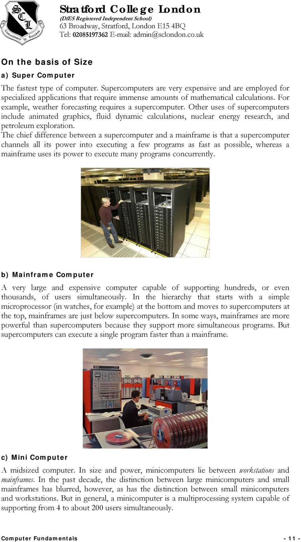 Other uses of supercomputers include animated graphics, fluid dynamic calculations, nuclear energy research, and petroleum exploration.