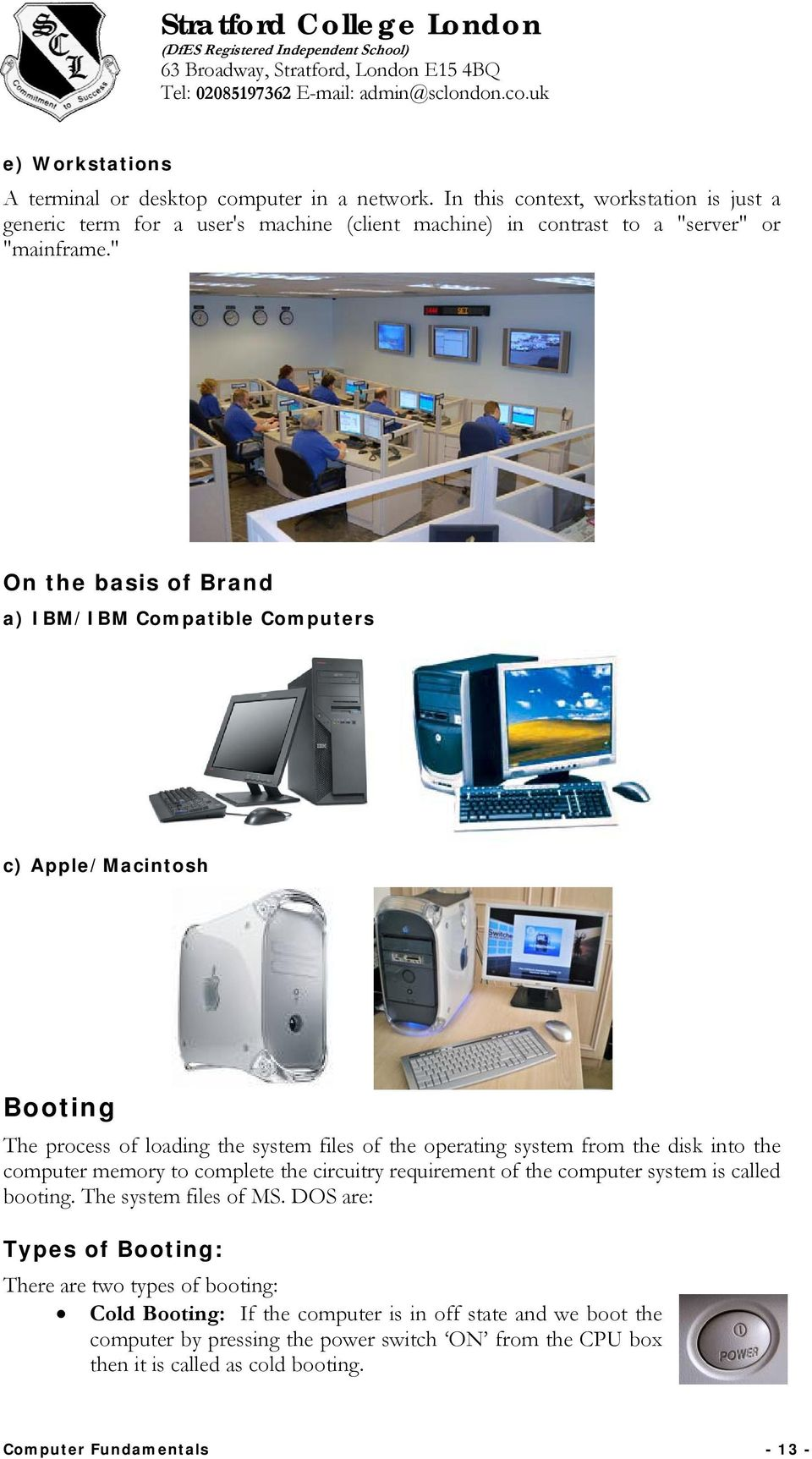 """ On the basis of Brand a) IBM/IBM Compatible Computers c) Apple/Macintosh Booting The process of loading the system files of the operating system from the disk into the computer"