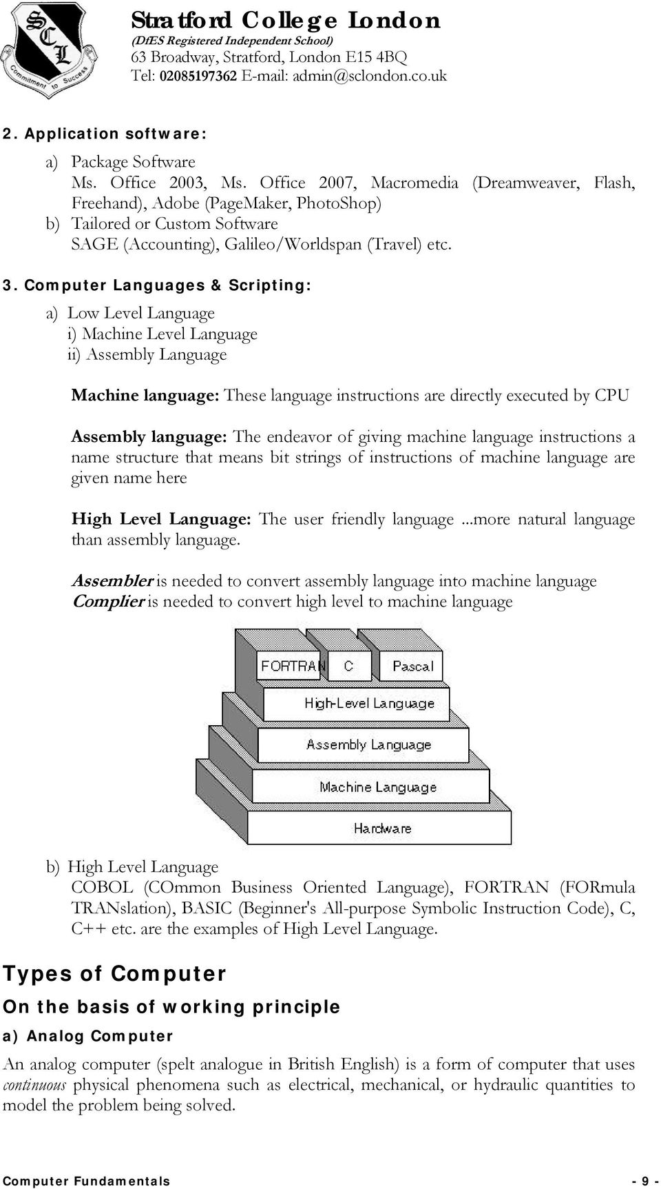 Computer Languages & Scripting: a) Low Level Language i) Machine Level Language ii) Assembly Language Machine language: These language instructions are directly executed by CPU Assembly language: The