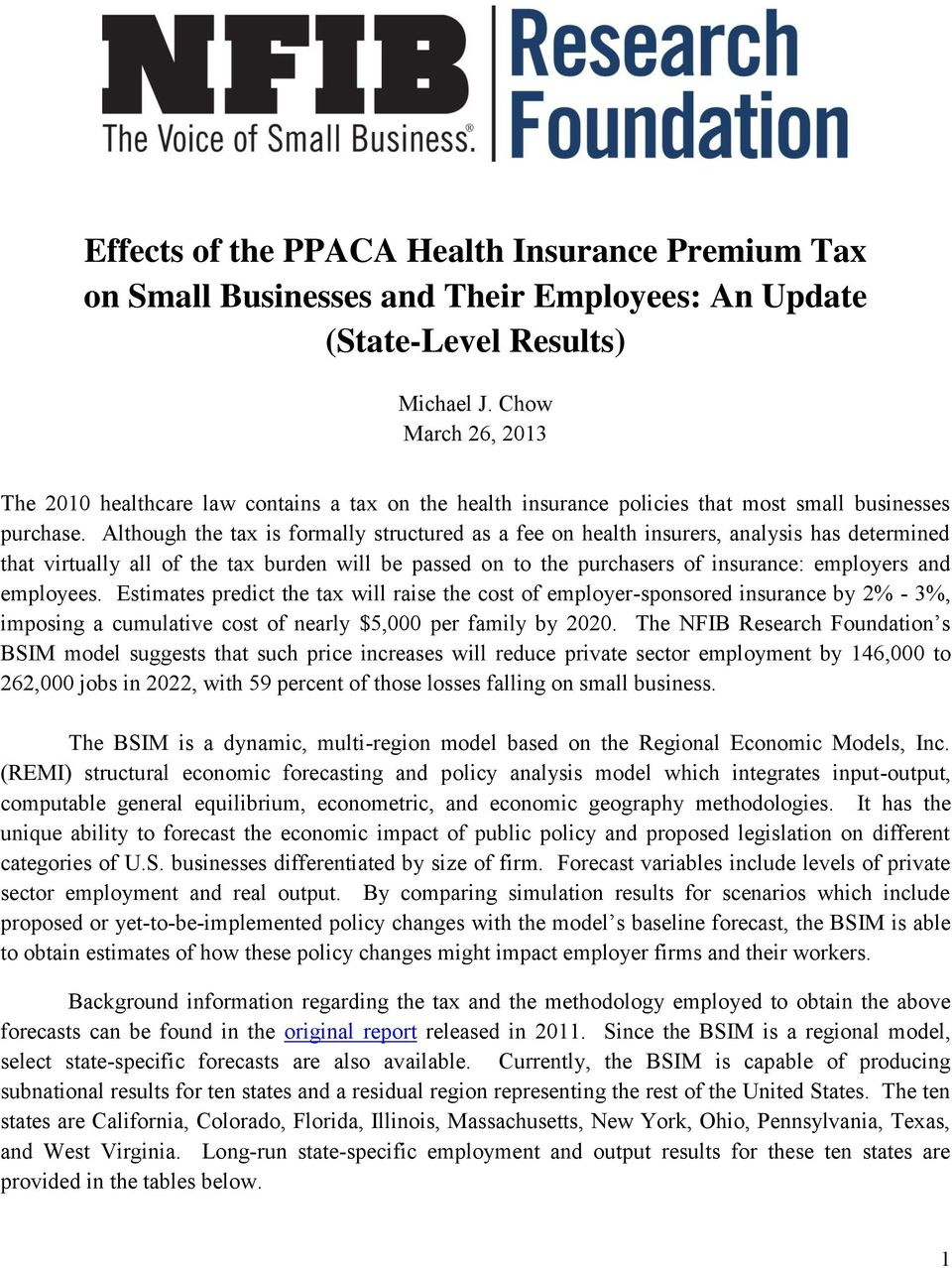 Although the tax is formally structured as a fee on health insurers, analysis has determined that virtually all of the tax burden will be passed on to the purchasers of insurance: employers and