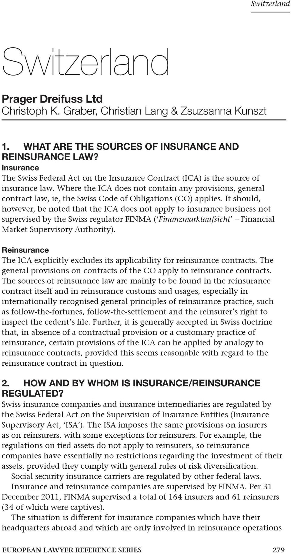 It should, however, be noted that the ICA does not apply to insurance business not supervised by the Swiss regulator FINMA ( Finanzmarktaufsicht Financial Market Supervisory Authority).