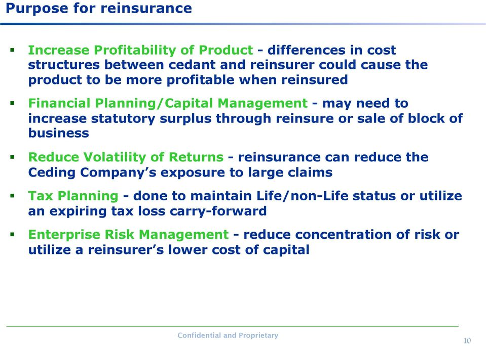 business Reduce Volatility of Returns - reinsurance can reduce the Ceding Company s exposure to large claims Tax Planning - done to maintain