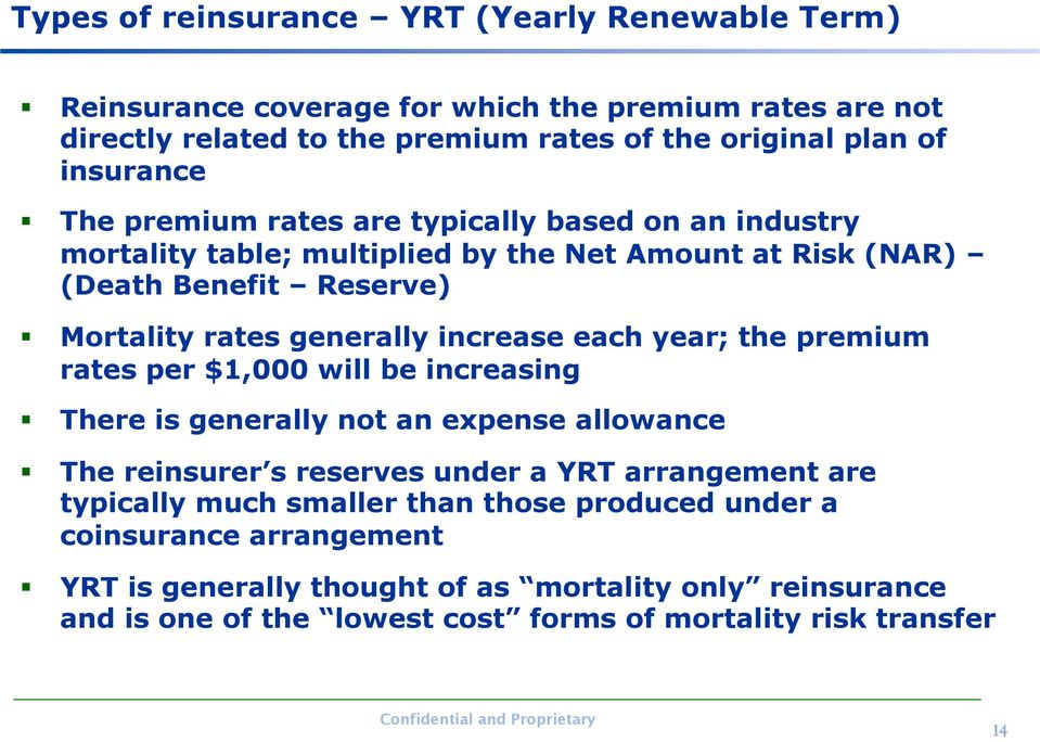 increase each year; the premium rates per $1,000 will be increasing There is generally not an expense allowance The reinsurer s reserves under a YRT arrangement are typically