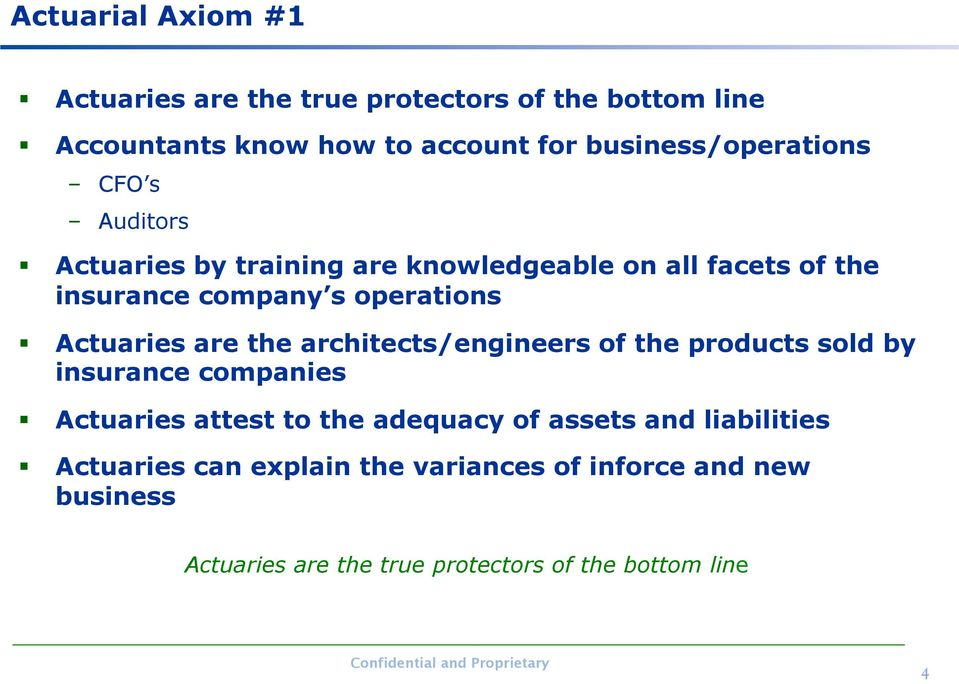 operations Actuaries are the architects/engineers of the products sold by insurance companies Actuaries attest to the
