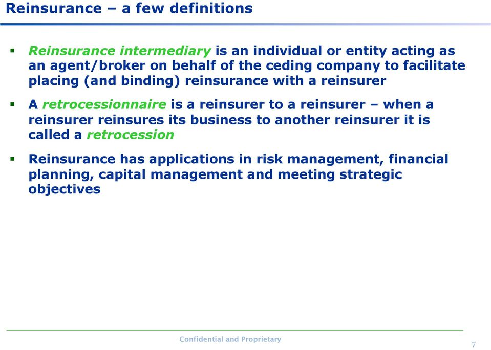 a reinsurer to a reinsurer when a reinsurer reinsures its business to another reinsurer it is called a retrocession