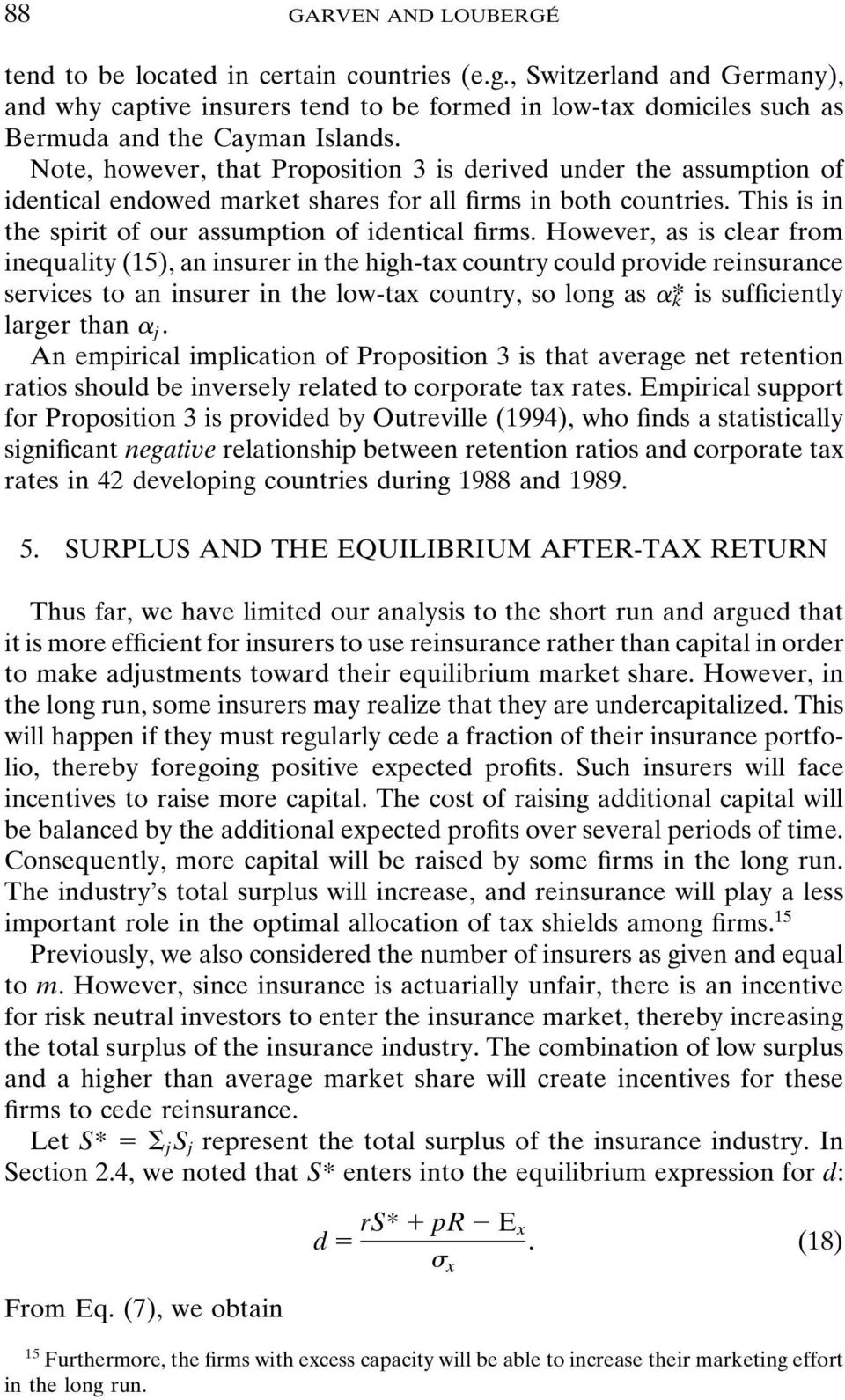 However, as is clear from inequality (15), an insurer in the high-tax country could provide reinsurance services to an insurer in the low-tax country, so long as * k is sufficiently larger than j.