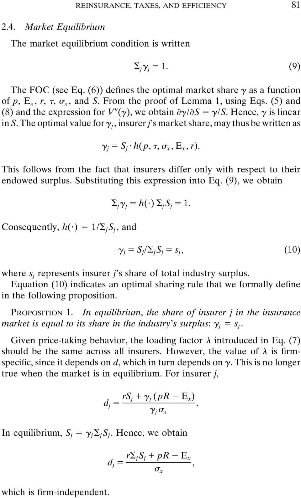 The optimal value for j, insurer j s market share, may thus be written as j S j h(p,, x,e x,r). This follows from the fact that insurers differ only with respect to their endowed surplus.