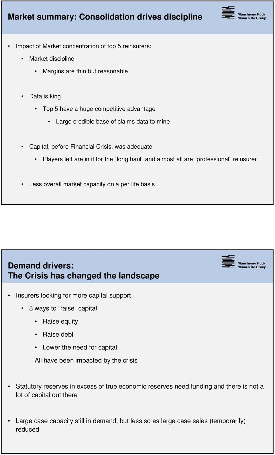 market capacity on a per life basis Demand drivers: The Crisis has changed the landscape Insurers looking for more capital support 3 ways to raise capital Raise equity Raise debt Lower the need for