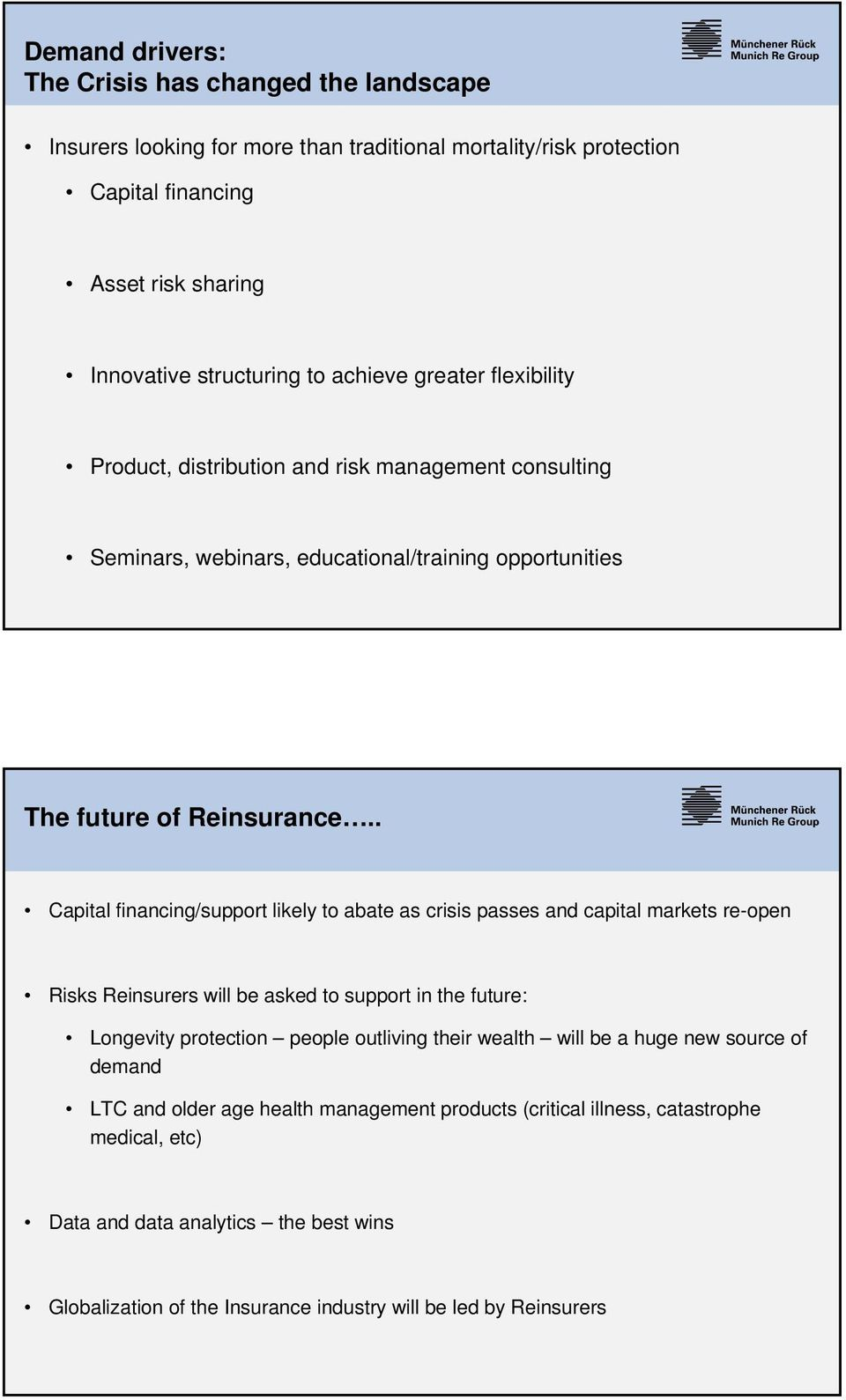 . Capital financing/support likely to abate as crisis passes and capital markets re-open Risks Reinsurers will be asked to support in the future: Longevity protection people outliving their