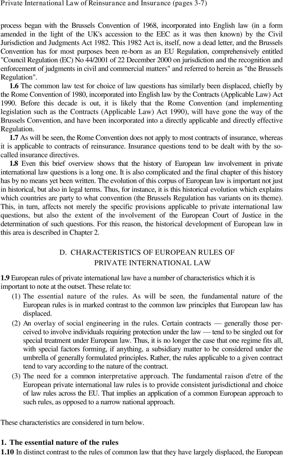 "This 1982 Act is, itself, now a dead letter, and the Brussels Convention has for most purposes been re-born as an EU Regulation, comprehensively entitled ""Council Regulation (EC) No 44/2001 of 22"