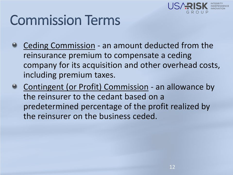 Contingent (or Profit) Commission - an allowance by the reinsurer to the cedant based