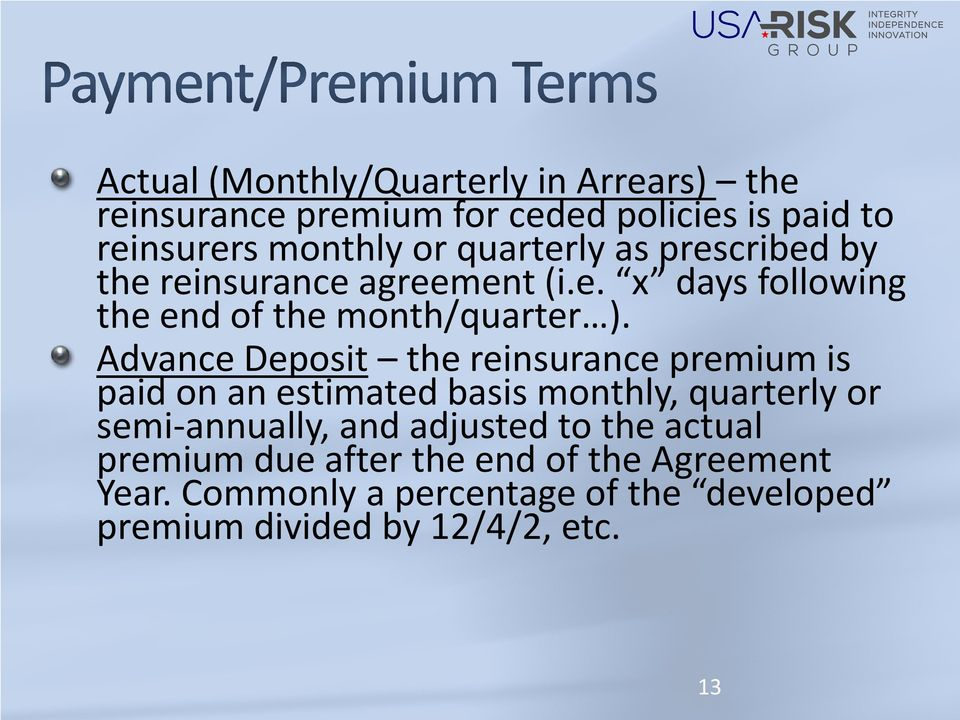 Advance Deposit the reinsurance premium is paid on an estimated basis monthly, quarterly or semi-annually, and adjusted