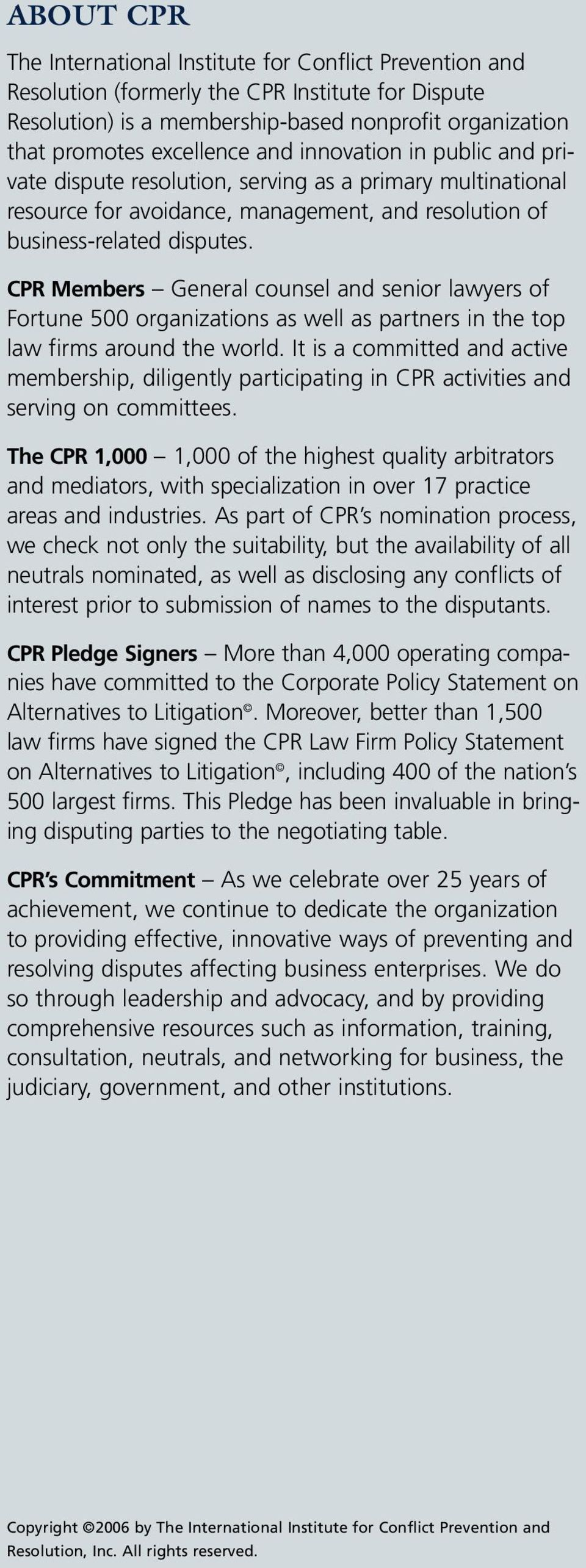 CPR Members General counsel and senior lawyers of Fortune 500 organizations as well as partners in the top law firms around the world.