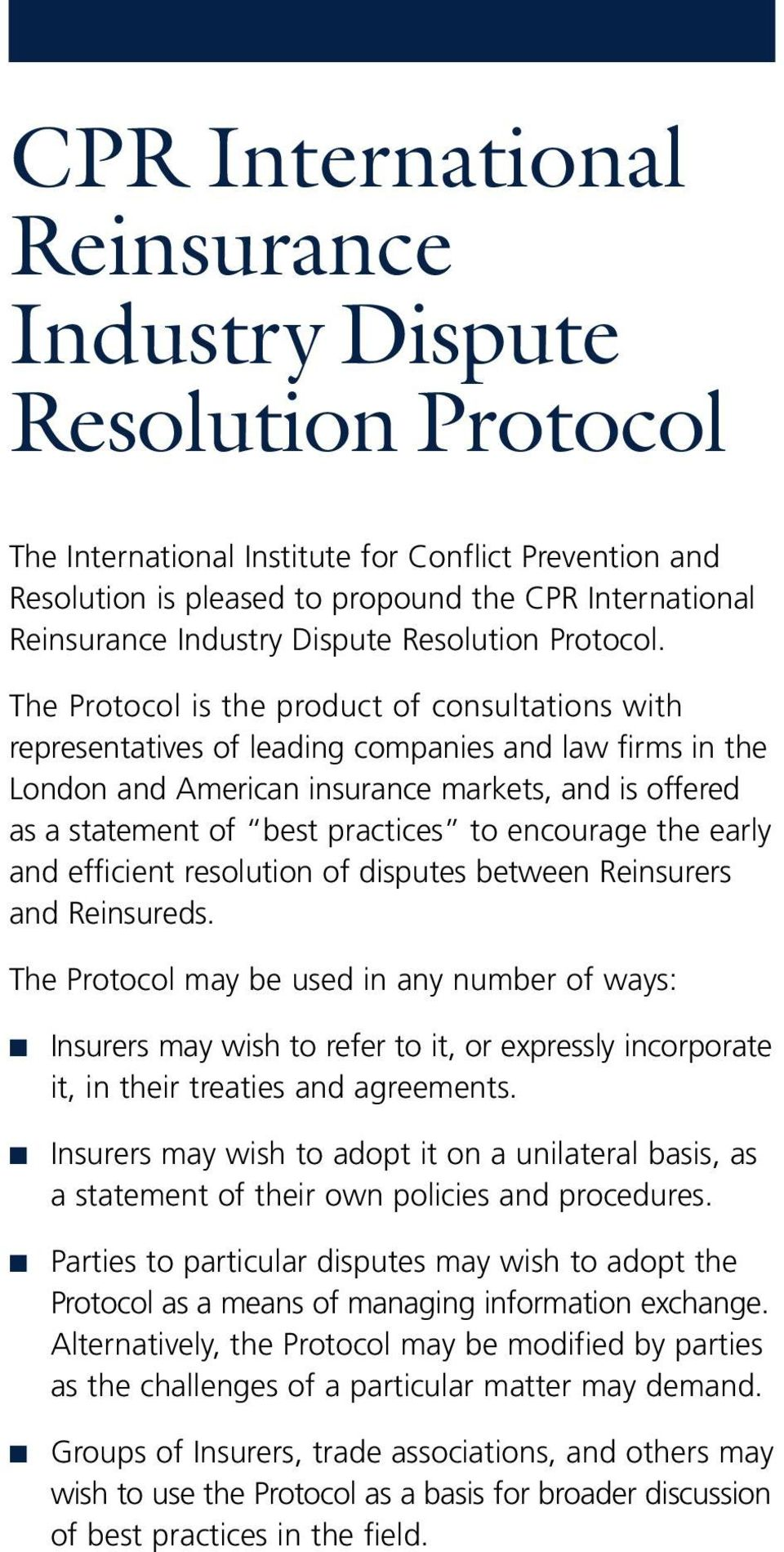 The Protocol is the product of consultations with representatives of leading companies and law firms in the London and American insurance markets, and is offered as a statement of best practices to