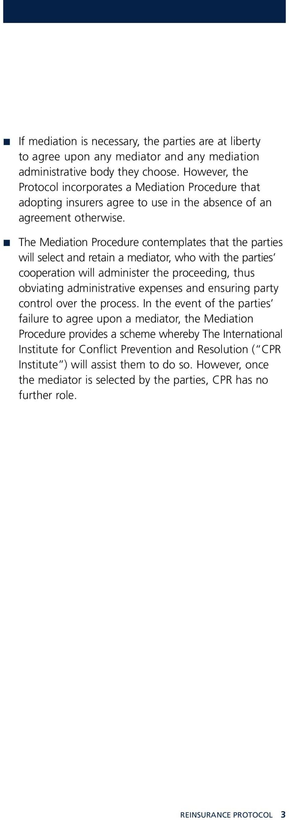 The Mediation Procedure contemplates that the parties will select and retain a mediator, who with the parties cooperation will administer the proceeding, thus obviating administrative expenses and