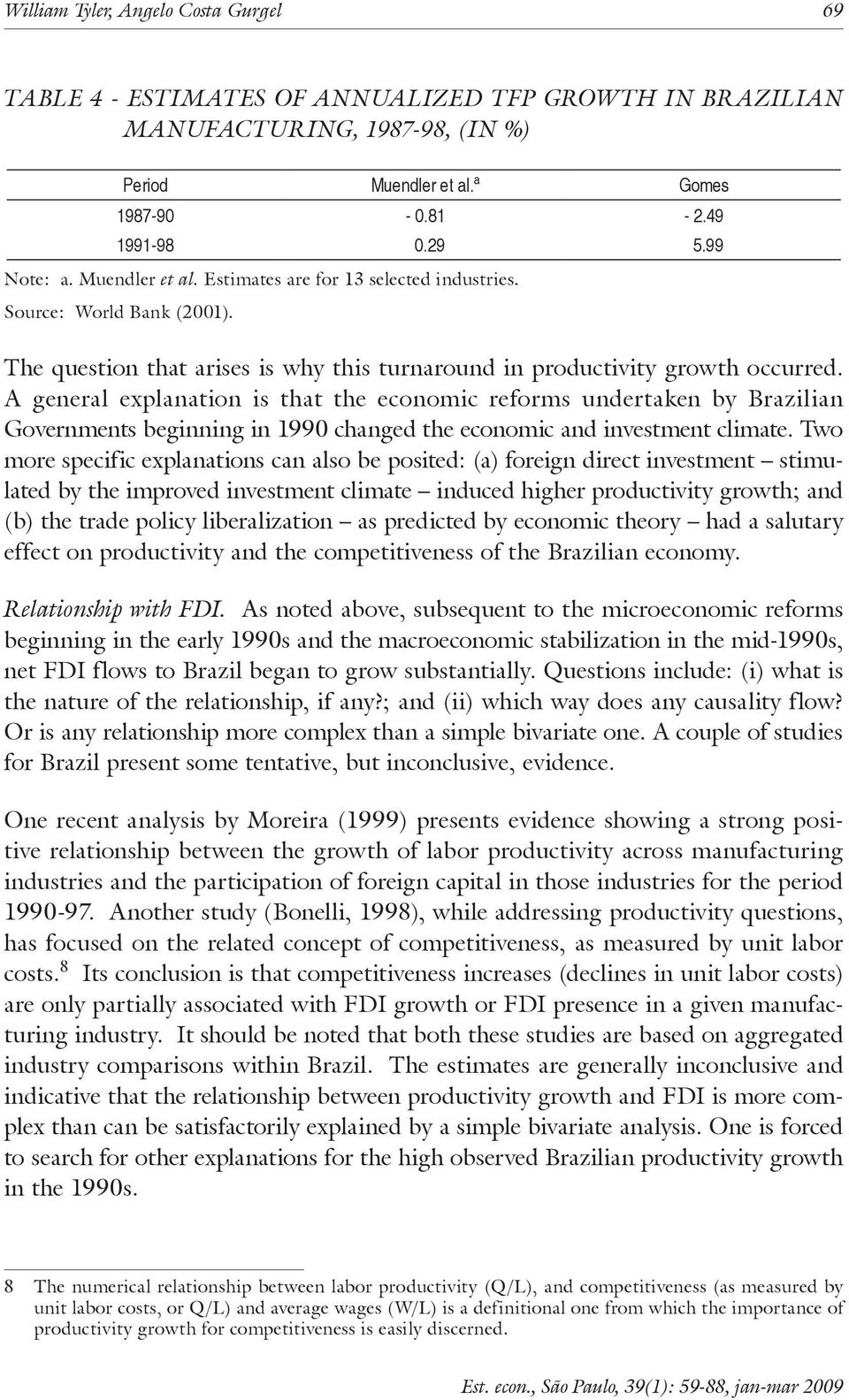 A general explanation is that the economic reforms undertaken by Brazilian Governments beginning in 1990 changed the economic and investment climate.