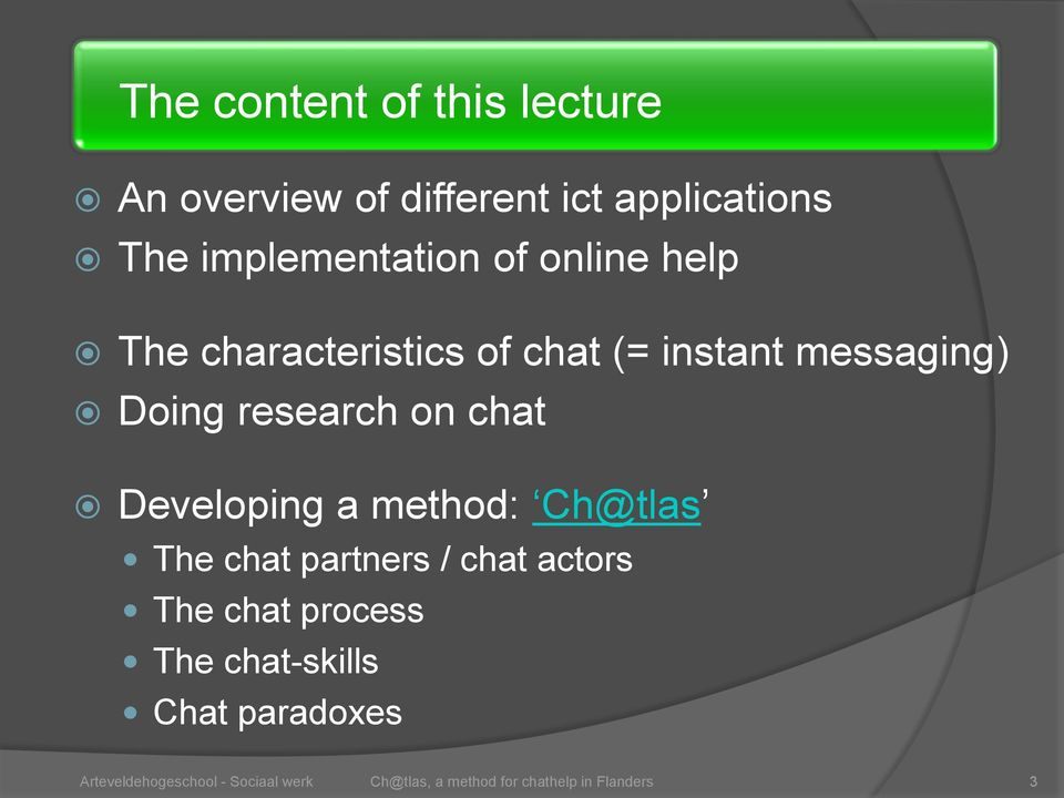 instant messaging) Doing research on chat Developing a method: Ch@tlas