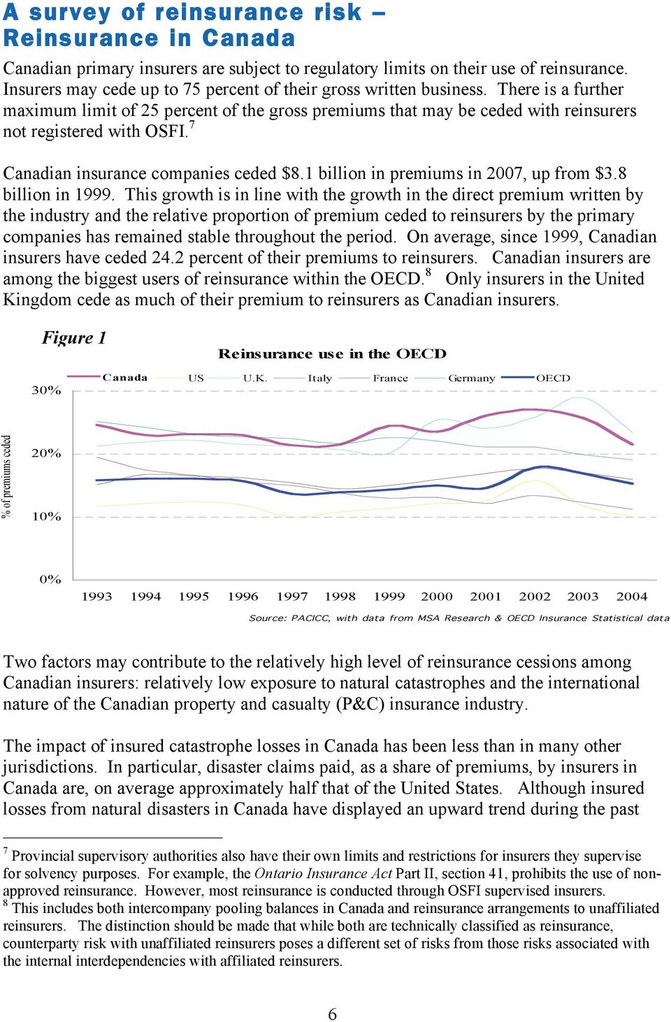 7 Canadian insurance companies ceded $8.1 billion in premiums in 2007, up from $3.8 billion in 1999.